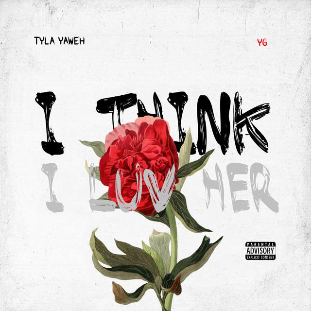 YG & Tyla Yaweh - I Think I Luv Her cover