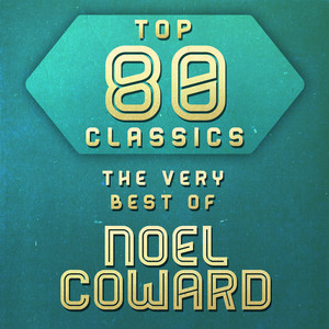 Top 80 Classics - The Very Best of Noel Coward