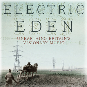 Electric Eden: Unearthing Britain's Visionary Music