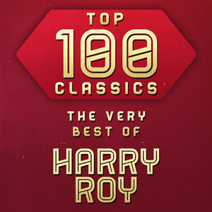 Top 100 Classics - The Very Best of Harry Roy album