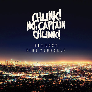 Get Lost, Find Yourself - Chunk! No, Captain Chunk!