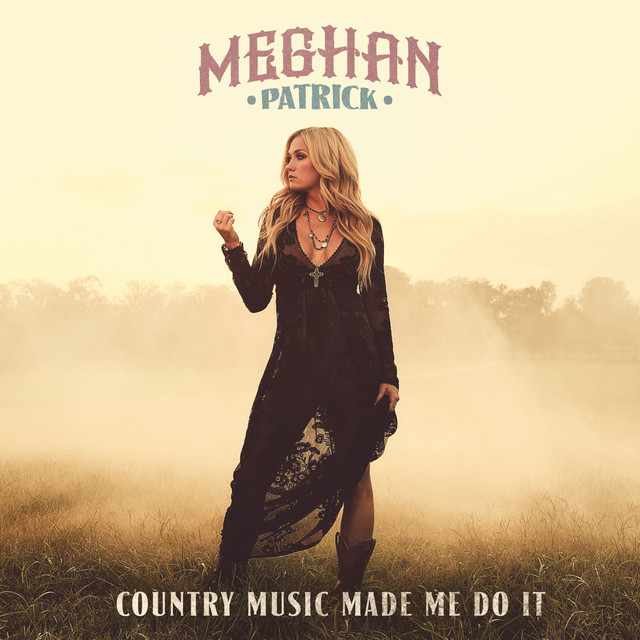 Album cover for Country Music Made Me Do It by Meghan Patrick