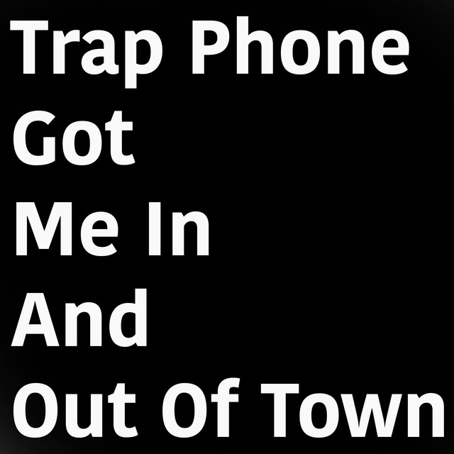 Trap Phone Got Me in and out of Town