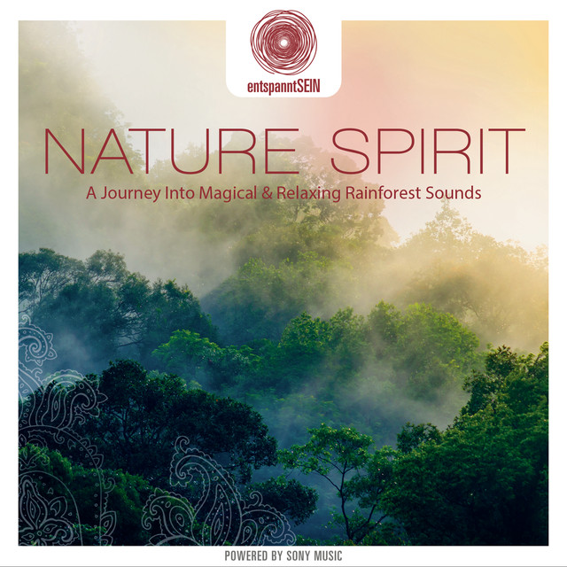 entspanntSEIN - Nature Spirit (A Journey Into Magical & Relaxing Rainforest Sounds)