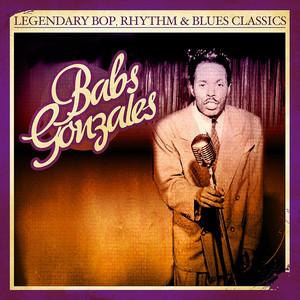 Legendary Bop, Rhythm & Blues Classics: Babs Gonzales (Digitally Remastered)