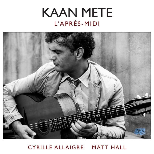 Kaan Mete (L'Apres-Midi) by Kaan Mete on Spotify