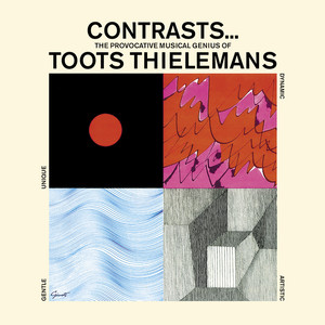 Contrasts... The Provocative Musical Genius of Toots Thielemans. Guitar and Strings... And Things