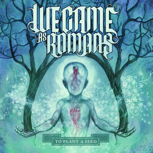 To Plant a Seed - We Came As Romans