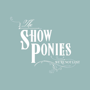 We're Not Lost - The Show Ponies
