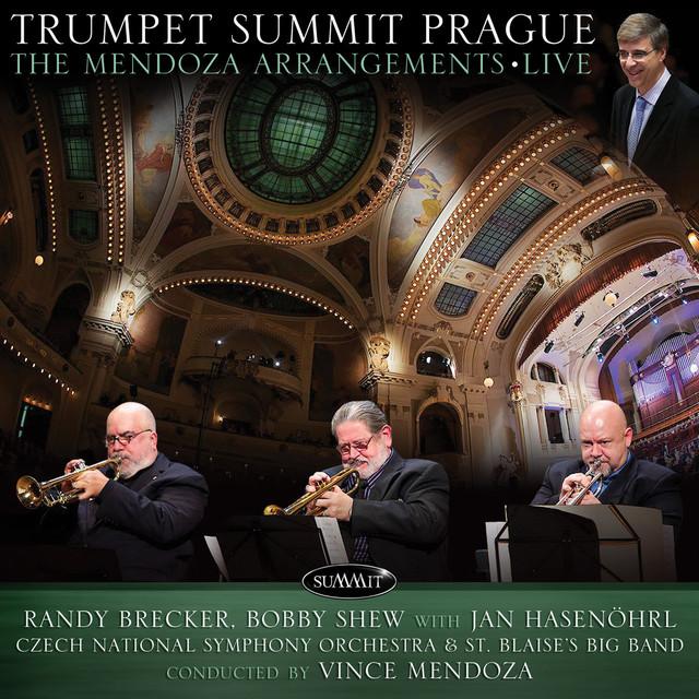 Randy Brecker, Bobby Shew, Jan Hasenohrl Trumpet Summit Prague: The Mendoza Arrangements Live album cover