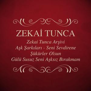 Zekai Tunca Arşivi - Aşk Şarkıları - Seni Sevdirene Şükürler Olsun - Gülü Susuz Seni Aşksız Bırakmam Albümü