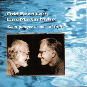 Odd Børretzen / Lars Martin Myhre - Noen Ganger Er Det All Right