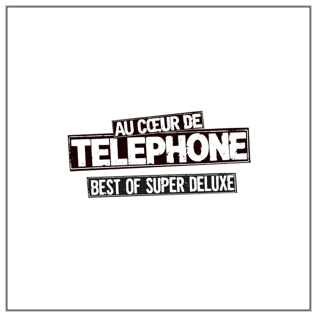 Téléphone Au coeur de Telephone - Best Of Super Deluxe (Remasterisé en 2015) album cover