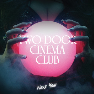Next Year - Two Door Cinema Club