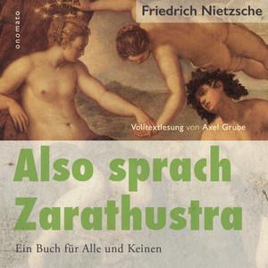 Also sprach Zarathustra. Ein Buch für Alle und Keinen. (Volltextlesung von Axel Grube)