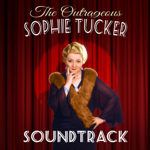 The Outrageous Sophie Tucker (Soundtrack) album