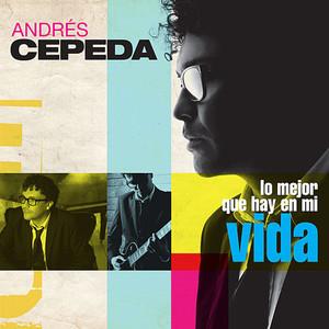 Lo Mejor Que Hay en Mi Vida - Andres Cepeda