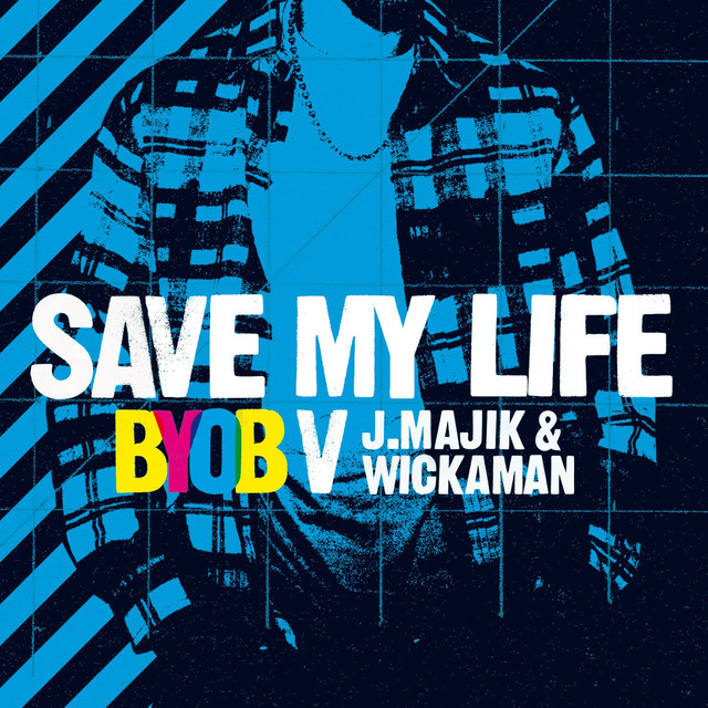 Save My Life (BYOB vs. J Majik & Wickaman)