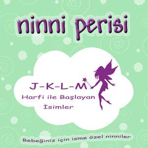 Ninni Perisi - J-K-L-M Harfi İle Başlayan İsimler Albümü