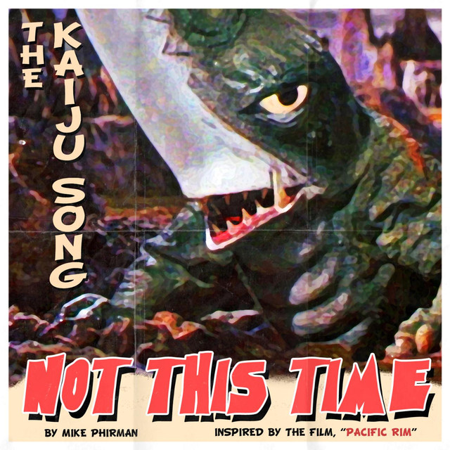 Not This Time (The Kaiju Song) by Mike Phirman