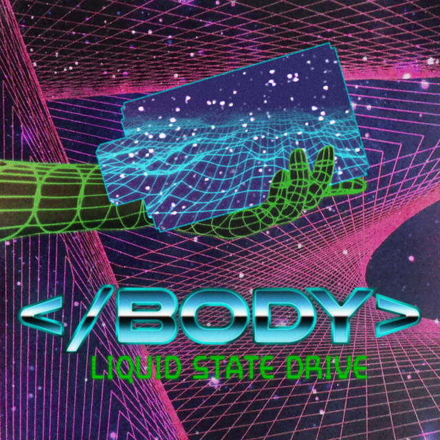 Liquid State Drive by </body> now streaming on Spotify and Apple