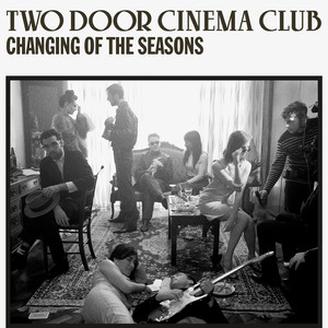 Changing Of The Seasons - Two Door Cinema Club