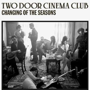 Changing Of The Seasons - Two Door Cinema Club