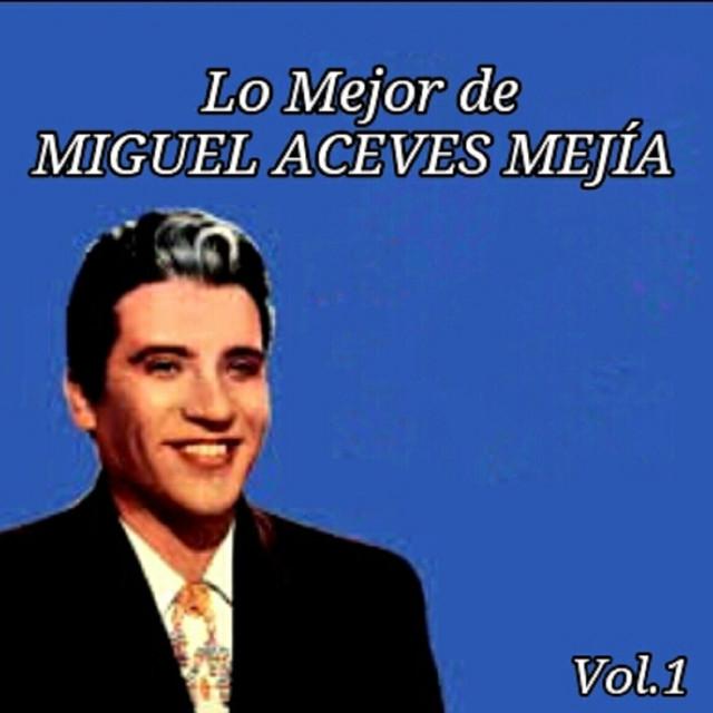 Lo Mejor de Miguel Aceves Mejía, Vol. 1