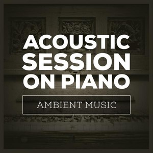 Acoustic Session On Piano (Ambient Music) Albumcover