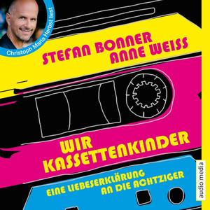 Wir Kassettenkinder. Eine Liebeserklärung an die Achtziger Audiobook