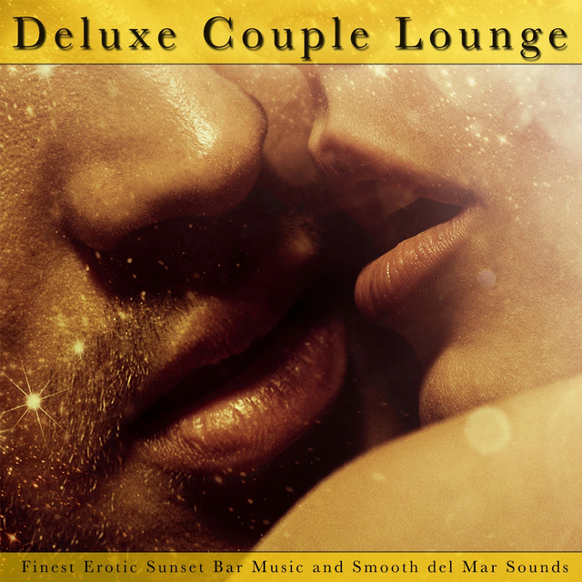 Deluxe Couple Lounge (Finest Erotic Sunset Bar Music and Smooth Del Mar  Sounds) by Various Artists on Spotify