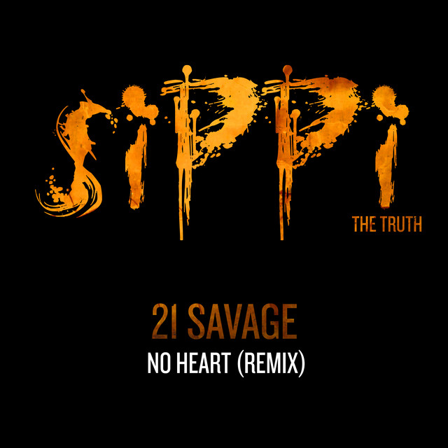 21 SAVAGE - NO HEART (remix) by Sippi The Truth on Spotify