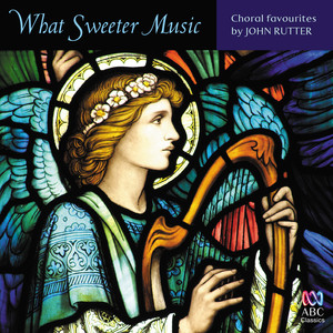 What Sweeter Music: Choral Favourites by John Rutter Albumcover