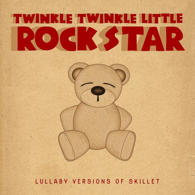 Twinkle Twinkle Little Rock Star - Lullaby Versions of Skillet
