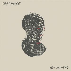 Oak House - Hot or Mood