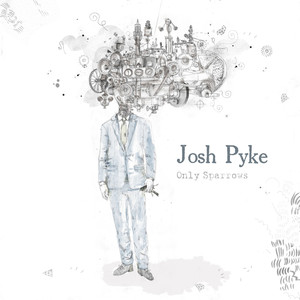 Only Sparrows - Josh Pyke