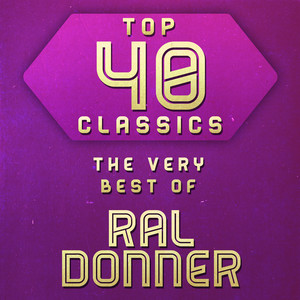 Top 40 Classics - The Very Best of Ral Donner album