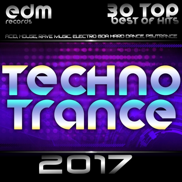 Techno Trance 2017 - 30 Top Best Of Hits, Acid, House, Rave Music