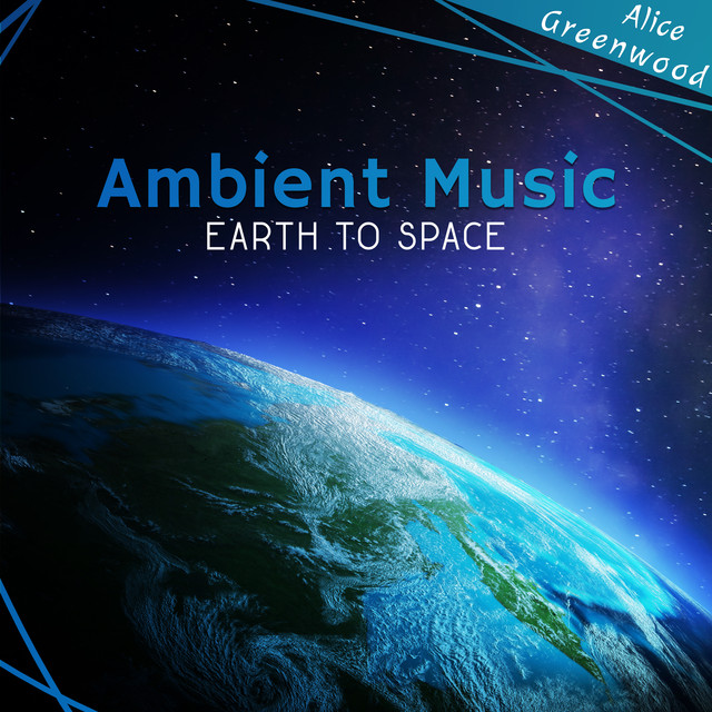 Ambient Music (Earth to Space) by Alice Greenwood on Spotify