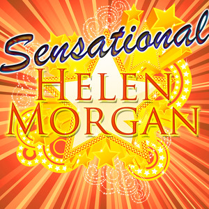 Sensational: Helen Morgan