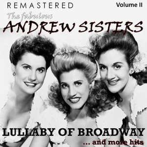 The Fabulous Andrew Sisters, Vol. 2 - Lullaby of Broadway... and More Hits (Remastered)