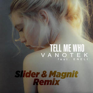 Tell Me Who (Slider & Magnit Remix) Albümü