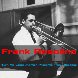 Turn Me Loose! / Kenton Presents Frank Rosolino album