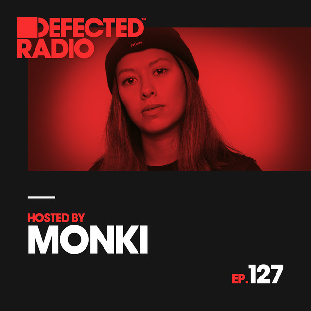 Defected Radio Episode 127 (hosted by Monki)