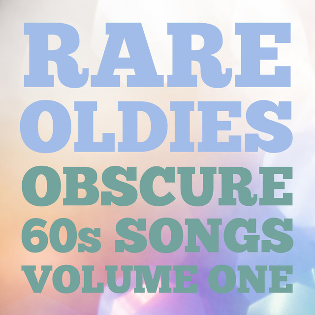 Rare Oldies: Obscure 60s Songs, Vol  1 by Various Artists on Spotify