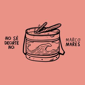 No Sé Decirte No - Marco Mares