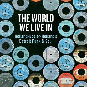 The World We Live In: Holland-Dozier-Holland's Detroit Funk & Soul
