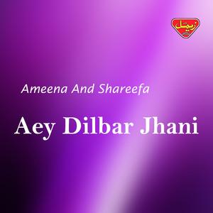 Aey Dilbar Jhani