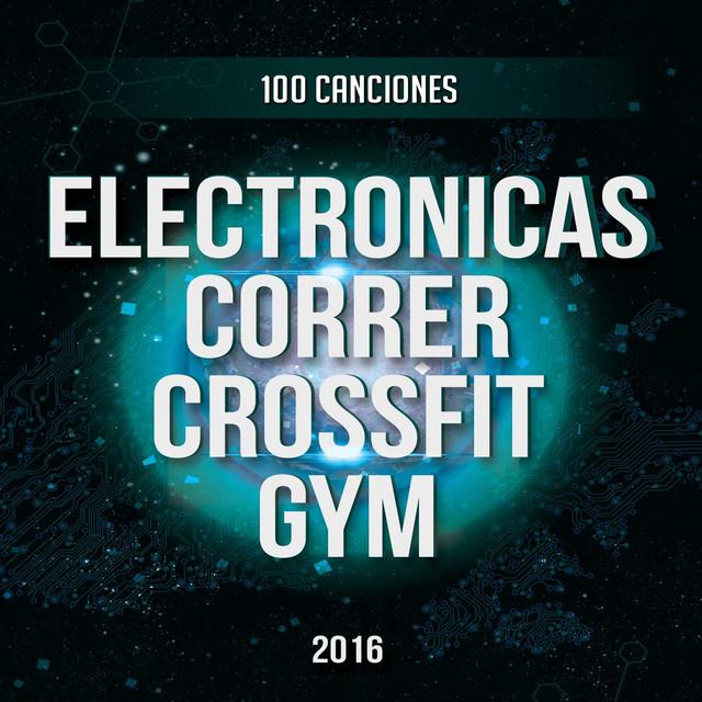 100 Canciones Electronicas para Correr, Crossfit y Gimnasio 2016 Vol. 1