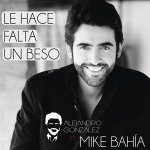 Le Hace Falta Un Beso (feat. Mike Bahía) [Versión Reggaeton] - Alejandro González